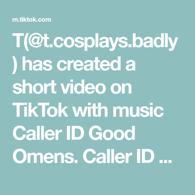T T Cosplays Badly Has Created A Short Video On Tiktok With Music Caller Id Good Omens Caller Id My Dear Femaziraphale Goodomens Goodo Caller Id Music Best