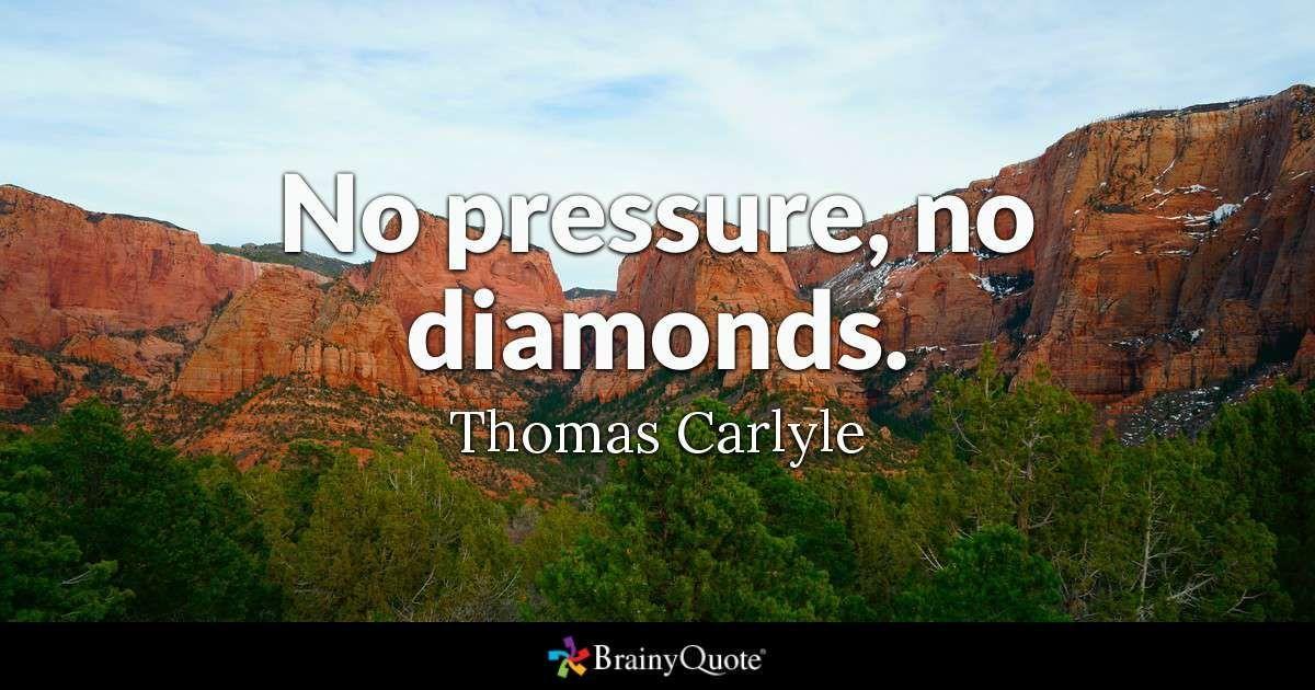 No Pressure No Diamonds Thomas Carlyle Birthdayquote Qotd Birthday Quotes Quotable Quotes Thomas Carlyle