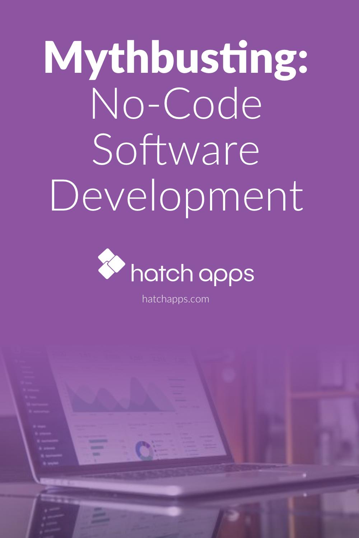Mythbusting No Code Software Development Coding Software Coding Apps Software Development