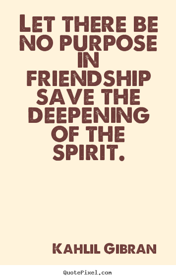 Kalil Gibran Quotes More Friendship Quotes Love Quotes Success