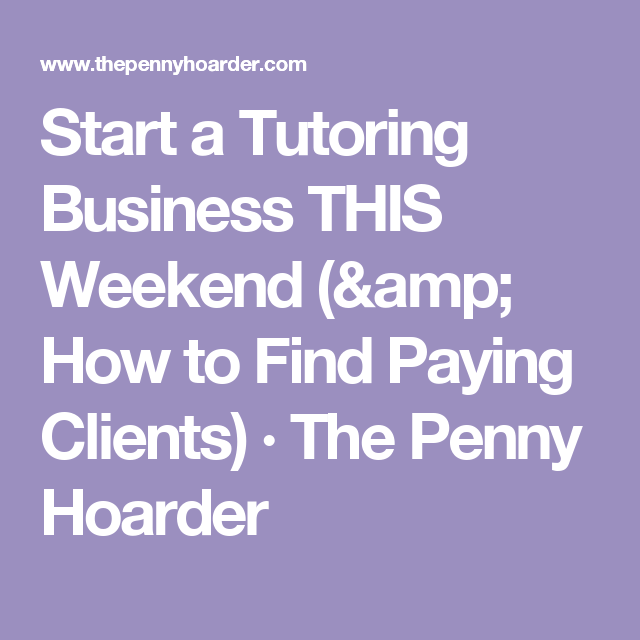 Start A Tutoring Business This Weekend How To Find Paying