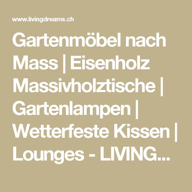 Gartenmöbel Nach Mass | Eisenholz Massivholztische | Gartenlampen |  Wetterfeste Kissen | Lounges   LIVINGDREAMS