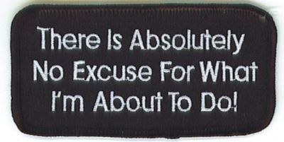 There Is Absolutely No Excuse Funny Biker Vest Patch!!! heygidday http://www.amazon.com/dp/B007WMYMK8/ref=cm_sw_r_pi_dp_nKGYvb0BXR70S