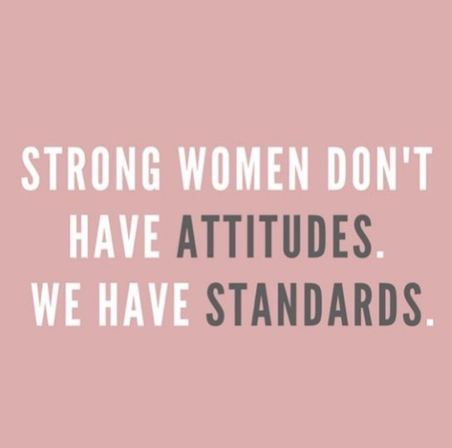 Strong Women Don T Have Attitudes We Have Standards Genuine People Quotes Strong Women Quotes Quotes To Live By