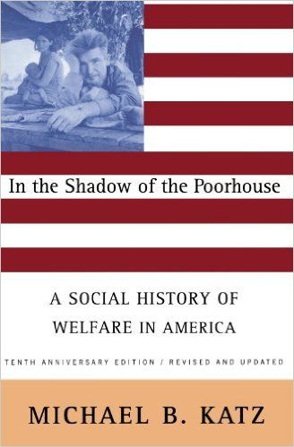 In the Shadow Of the Poorhouse: A Social History Of Welfare In America, Tenth Anniversary Edition eBook: Michael B. Katz: Amazon.ca: Books
