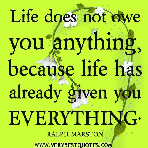 Merveilleux Life Does Not Owe You Anything U2013 Positive Quotes About Life .