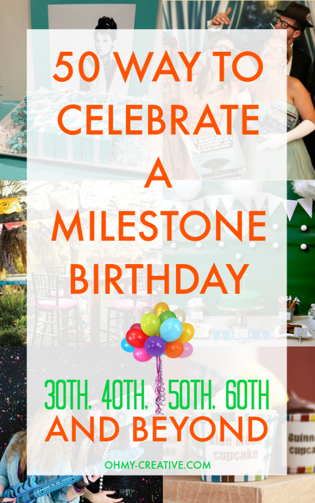 50 Milestone Birthday Ideas For 30th 40th 50th 60th And Beyond Activities Theme Party To Celebrate Any