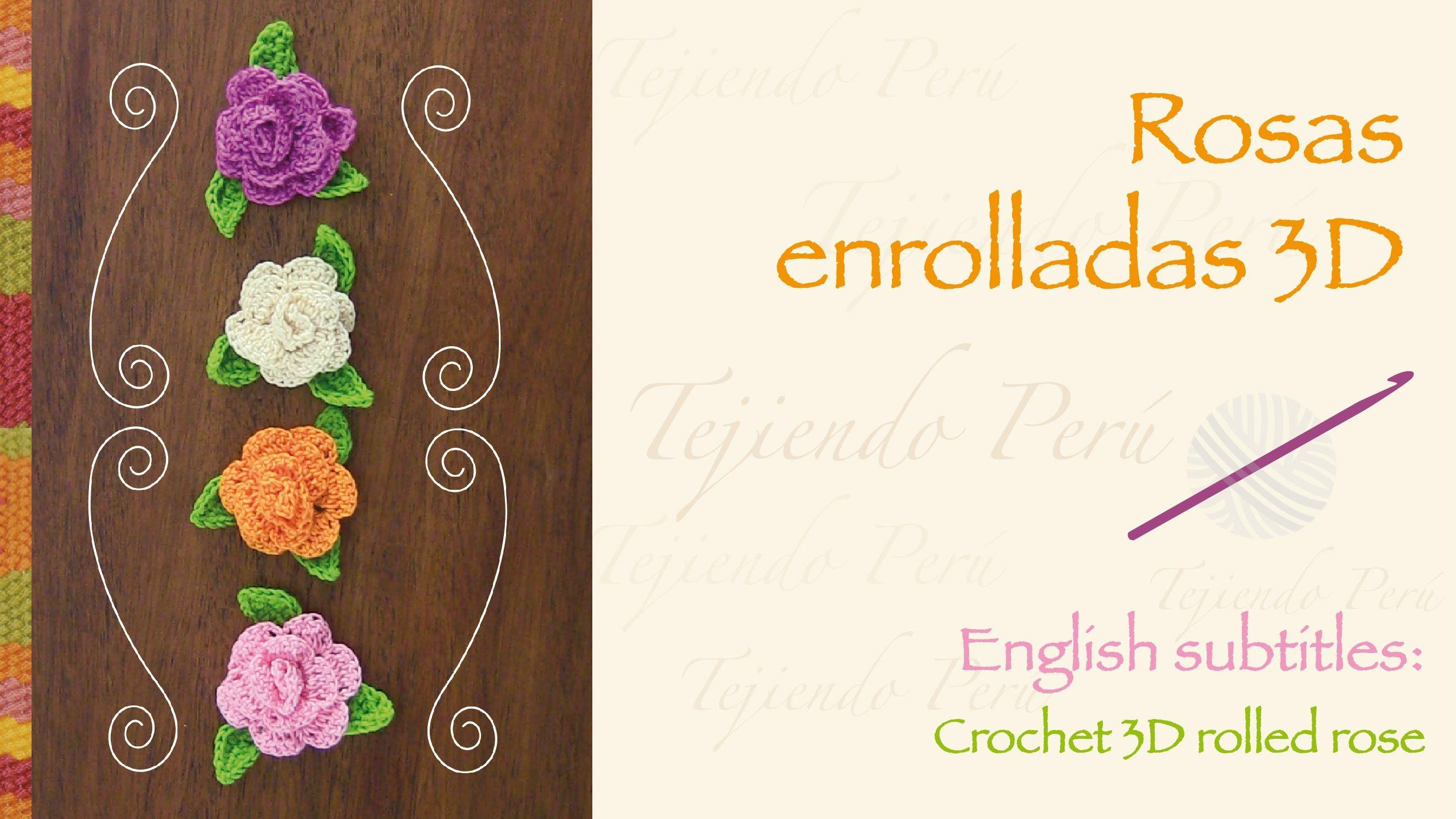 Paso a paso: rosas enrolladas 3D tejidas a crochet / English subtitles: 3D crochet rolled roses