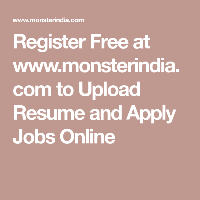 register free at  monsterindia com to upload resume and