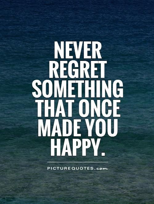 Sorry Not Sorry 15 Things You Should Never Regret In Life Quotes