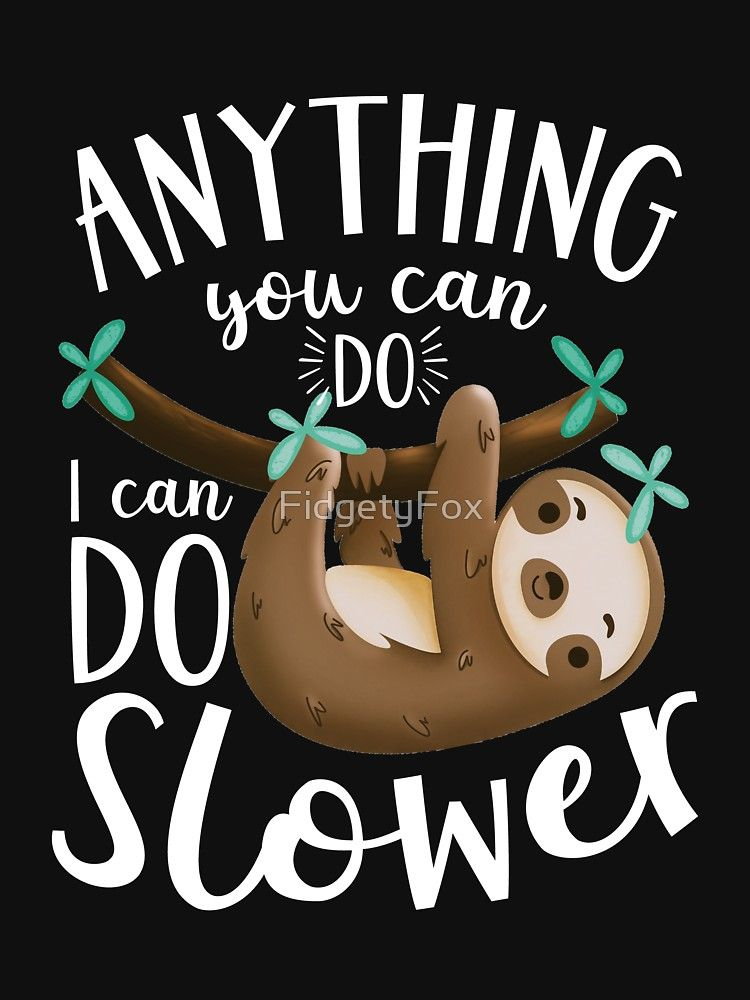 109fd22a6 Anything you can do, I can do slower sloth. | Slim Fit T-Shirt ...
