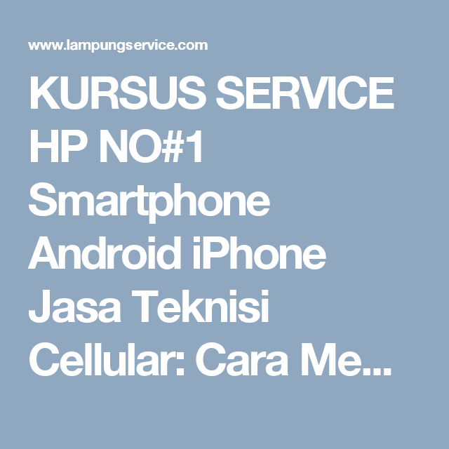 Kursus Service Hp No 1 Smartphone Android Iphone Jasa Teknisi