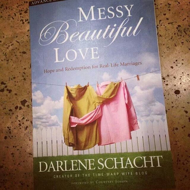 Messy Beautiful Love Hope And Redemption For Real Life Marriages By Darlene Schacht Book Worth Reading Beautiful Love Real Life