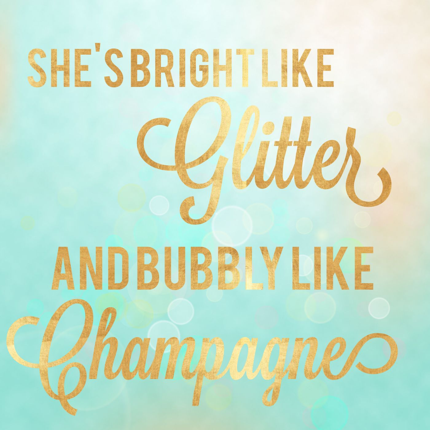 Sparkle quote : She's bright like glitter and bubbly like champagne