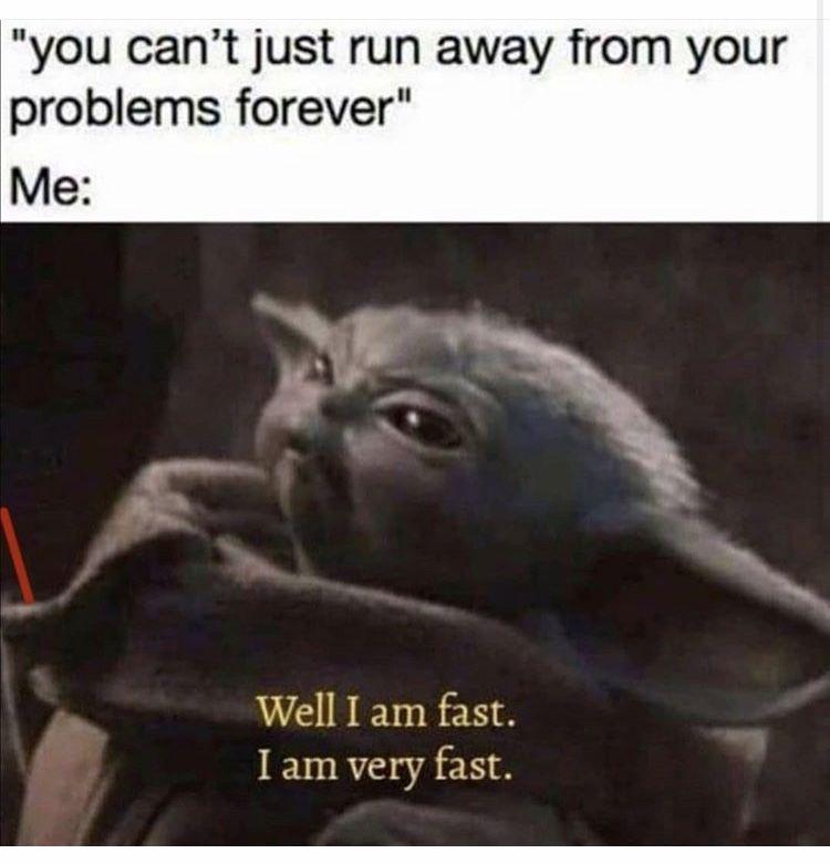 Baby Yoda Can T Run Away From Problems I Am Fast Very Fast Yoda Funny Yoda Meme Yoda