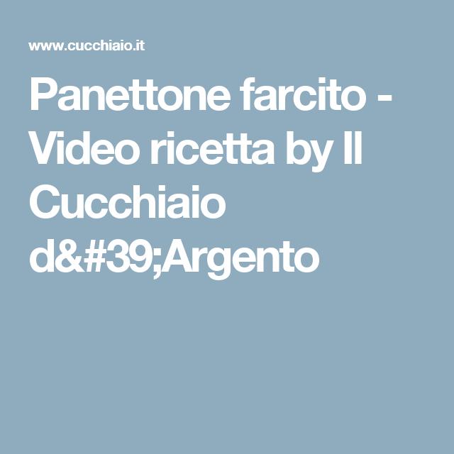Panettone farcito - Video ricetta by Il Cucchiaio d'Argento