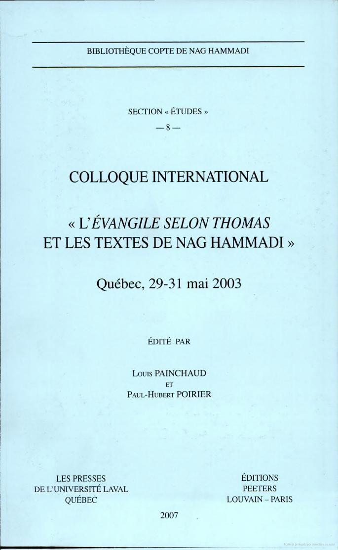 L'Évangile selon Thomas et les textes de Nag Hammadi : colloque international, Québec, 29-31 mai 2003 / [organisé par l'Université Laval] ; édité par Louis Painchaud et Paul-Hubert Poirier