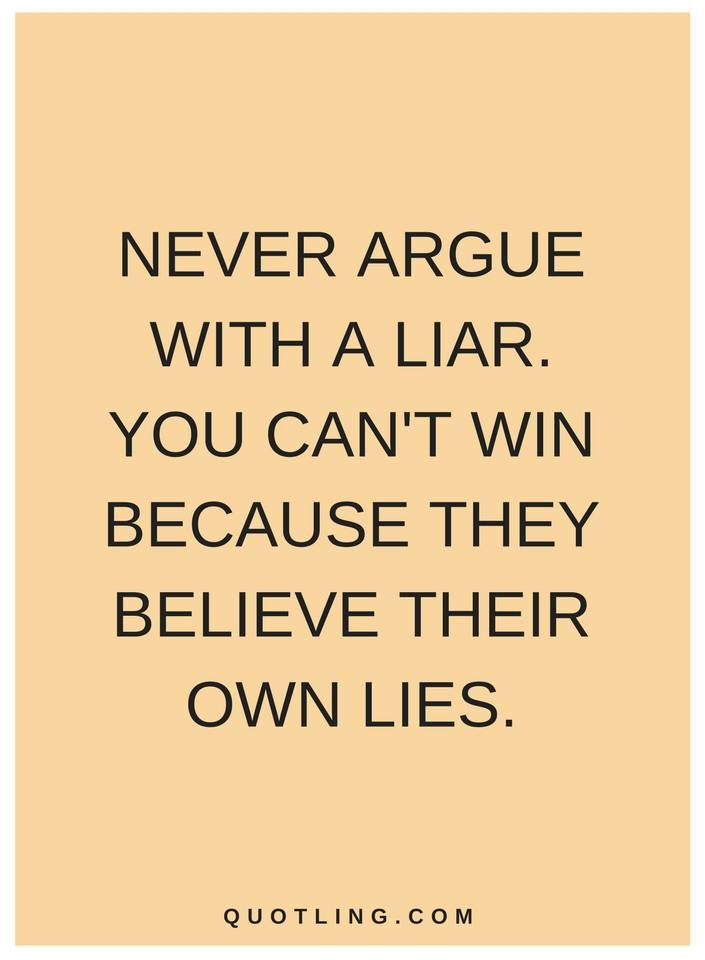 quotes Never argue with a liar. you can\'t win because they ...