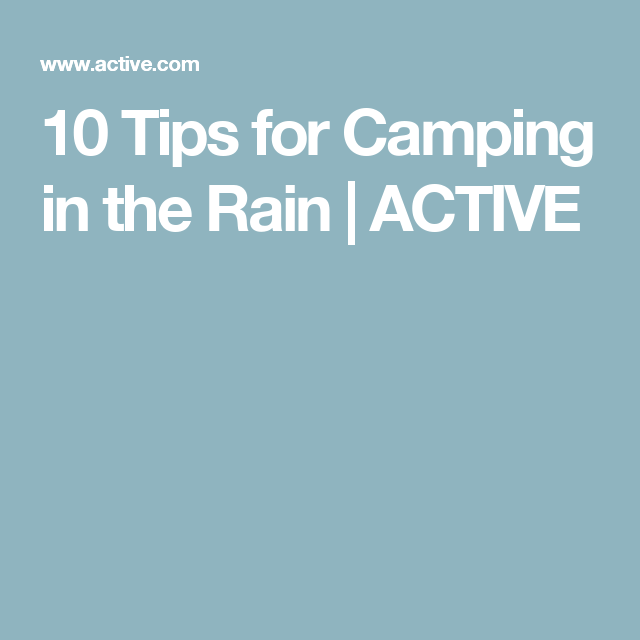 10 Tips for Camping in the Rain | Camping in rain ...