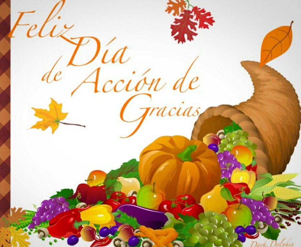 Feliz Dia De Accion De Gracias Happy Thanksgiving Day Happy Thanksgiving Thanksgiving Day