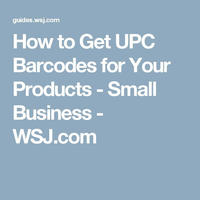 How To Get Upc Barcodes For Your Products Small Business Http Wsj Com Small Business Tips Small Business Entrepreneur Resources