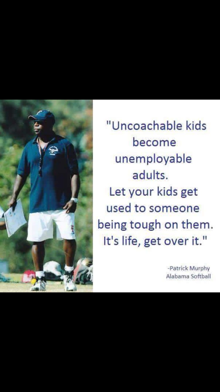 Uncoachable Kids Become Unemployed Adults Patrick Murphy Parents Quotes Funny Entitled Kids