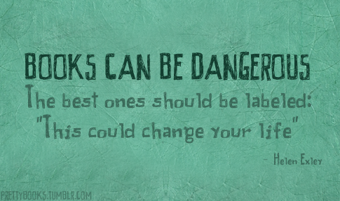 """""""Books can be dangerous. The best ones should be labeled: 'This could change your life.'"""" - Exley #quotes #writing #reading"""