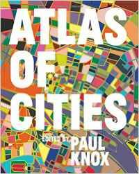 Atlas of cities / Paul KNOX - More than half the world's population lives in cities, and that proportion is expected to rise to three-quarters by 2050. Urbanization is a global phenomenon, but the way cities are developing, the experience of city life, and the prospects for the future of cities vary widely from region to region.