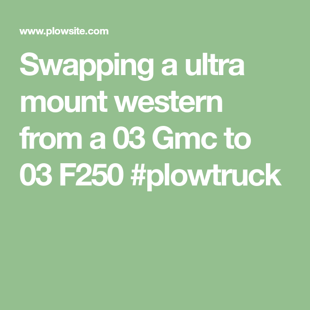 Swapping A Ultra Mount Western From A 03 Gmc To 03 F250 Plowtruck F250 Gmc Mounting