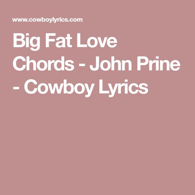 Big Fat Love Chords John Prine Cowboy Lyrics Tablature