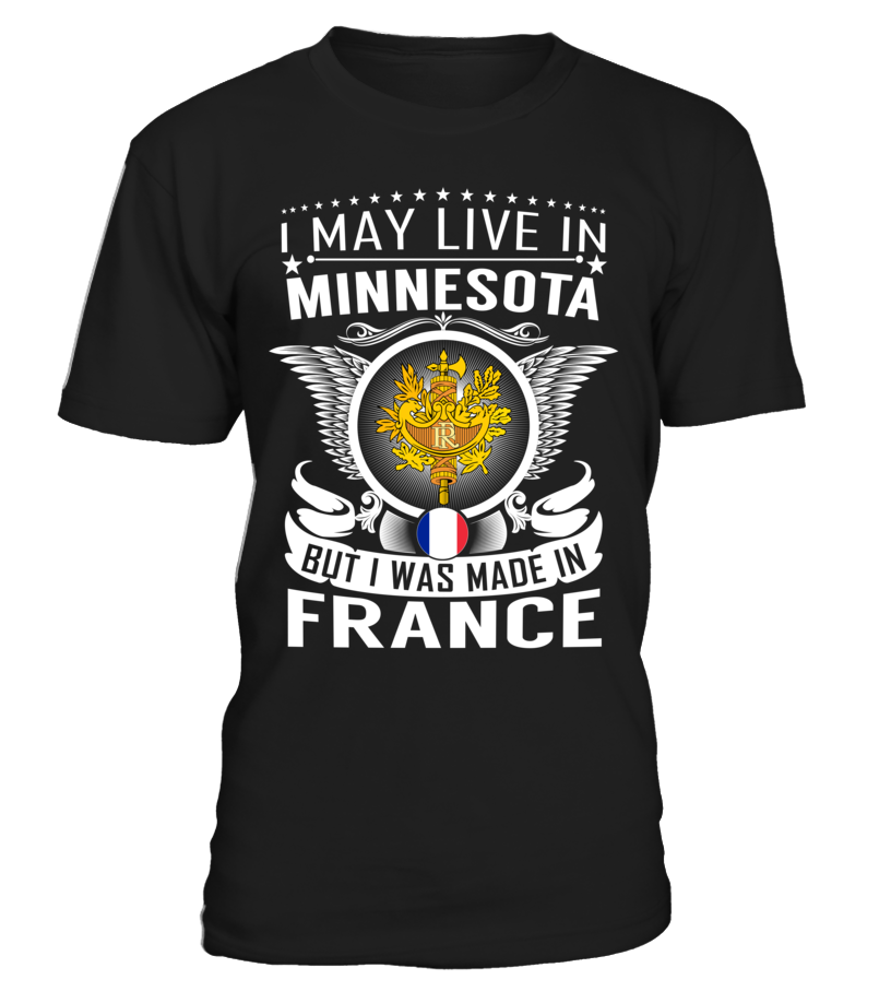 I May Live in Minnesota But I Was Made in France Country T-Shirt V1 #FranceShirts