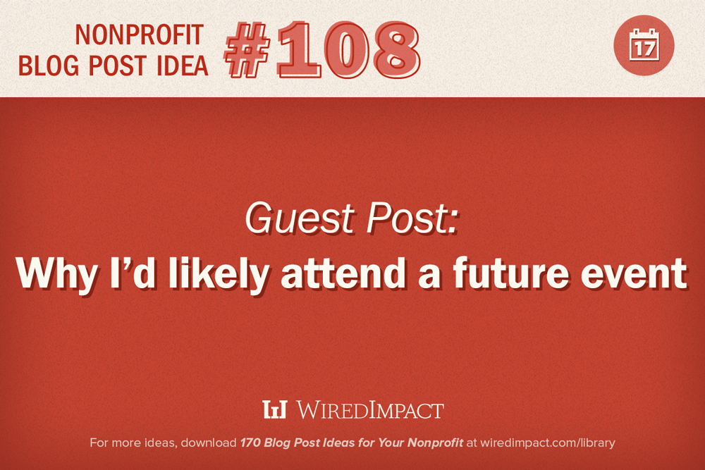 Nonprofit Blog Post Idea No. 108: A guest post on why I'd likely attend a future event.