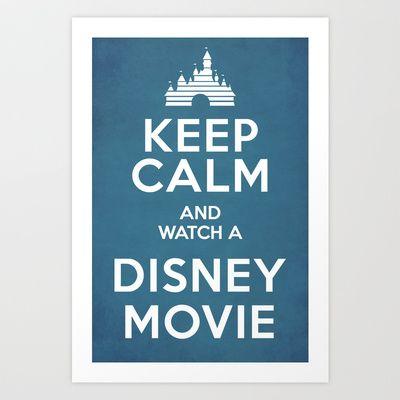 Keep Calm and Watch a Disney Movie Art Print by Bluebird Design - $19.76