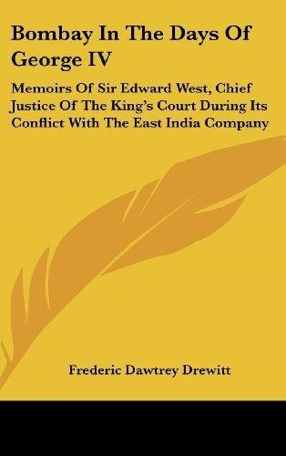 Bombay In The Days Of George Iv Memoirs Of Sir Edward West Chief Justice Of The King S Court During Its Conflict With The East India Company Lettering Antiquarian Books Literature