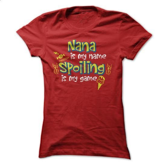 Nana Is My Name Spoiling Is My Game - #button up shirt #tshirt refashion. MORE INFO => https://www.sunfrog.com/LifeStyle/Nana-Is-My-Name-Spoiling-Is-My-Game.html?68278