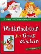 Weihnachten für Gross & Klein: Die schönsten Bastel-Ideen für die ganze Familie: Amazon.de: Bücher