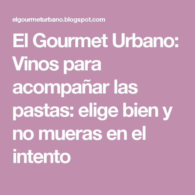 El Gourmet Urbano: Vinos para acompañar las pastas: elige bien y no mueras en el intento