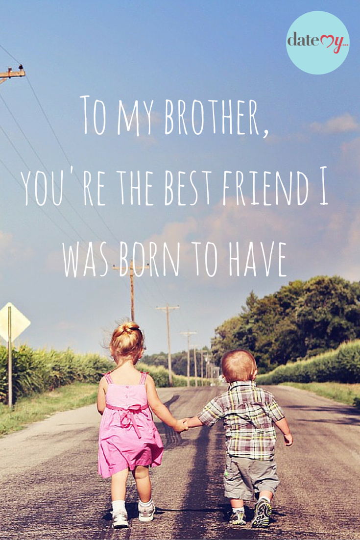 Best friend I was born to have brother & sister quotes #siblings