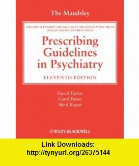 The Maudsley Prescribing Guidelines in Psychiatry (Taylor, The Maudsley Prescribing Guidelines) (9780470979488) David Taylor, Carol Paton, Shitij Kapur , ISBN-10: 0470979488  , ISBN-13: 978-0470979488 ,  , tutorials , pdf , ebook , torrent , downloads , rapidshare , filesonic , hotfile , megaupload , fileserve