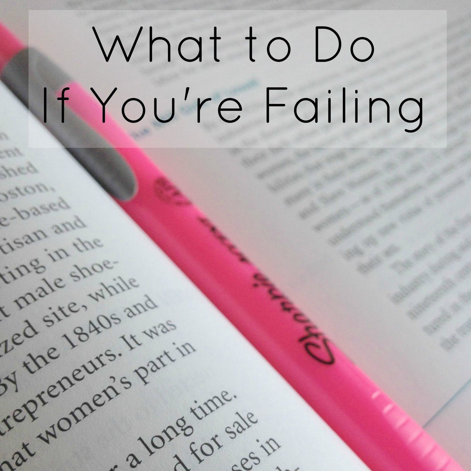 what to do if you re failing it is keep trying and hope what to do if you re failing a college class student tips and advice for overcoming a bad grade before the semester ends so that you can finish strong