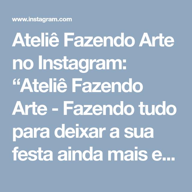 """Ateliê Fazendo Arte no Instagram: """"Ateliê Fazendo Arte - Fazendo tudo para deixar a sua festa ainda mais encantadora 🎨 📦 Enviamos para todo Brasil 📲orçamento 63 999659537…"""" • Instagram"""