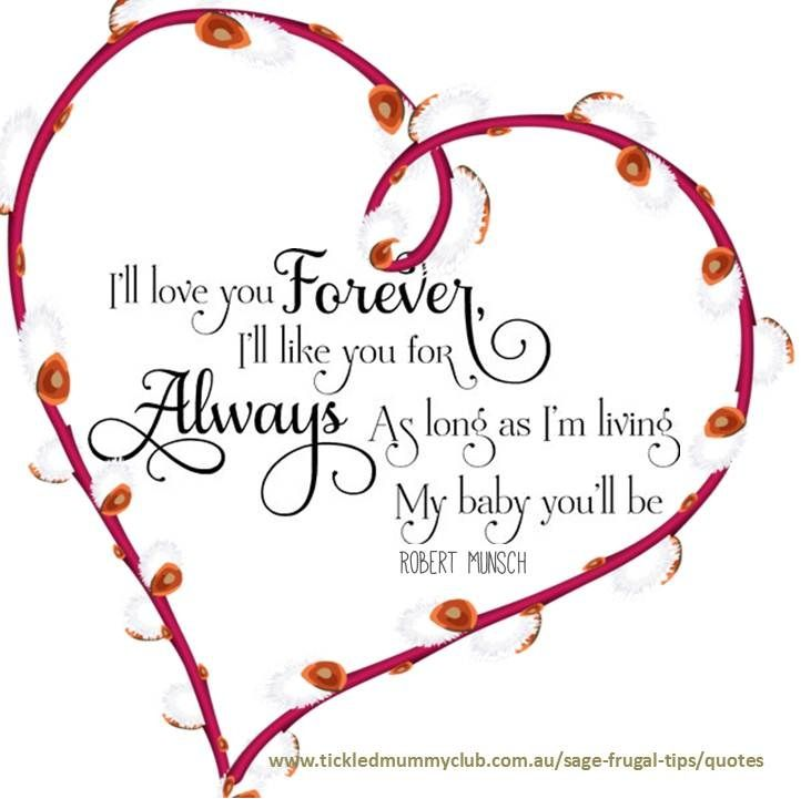 U201cIu0027ll Love You Forever, Iu0027ll Like You For Always, As Long As Iu0027m Living My  Baby Youu0027ll Be.u201d Robert Munsch. Not Only Does This Lullaby Touch My Heart,  ...