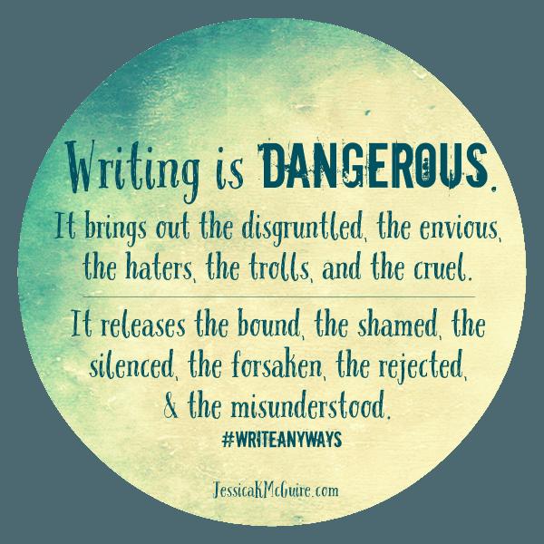 Writing is Dangerous. #writinglife #freedom #writeanyways
