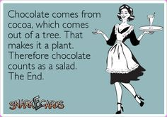 Chocolate comes from cocoa, which comes out of a tree. That makes it a plant. Therefore chocolate counts as a salad. The end.