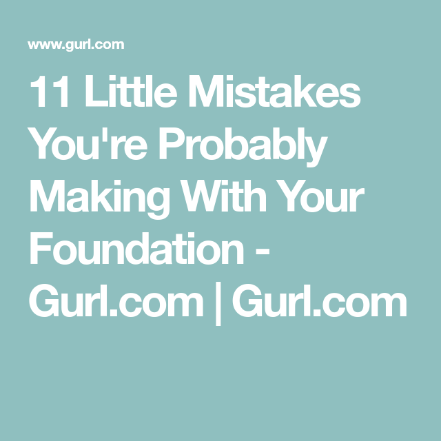 The Biggest Mistake S You Re Probably Making In Your: 11 Little Mistakes You're Probably Making With Your