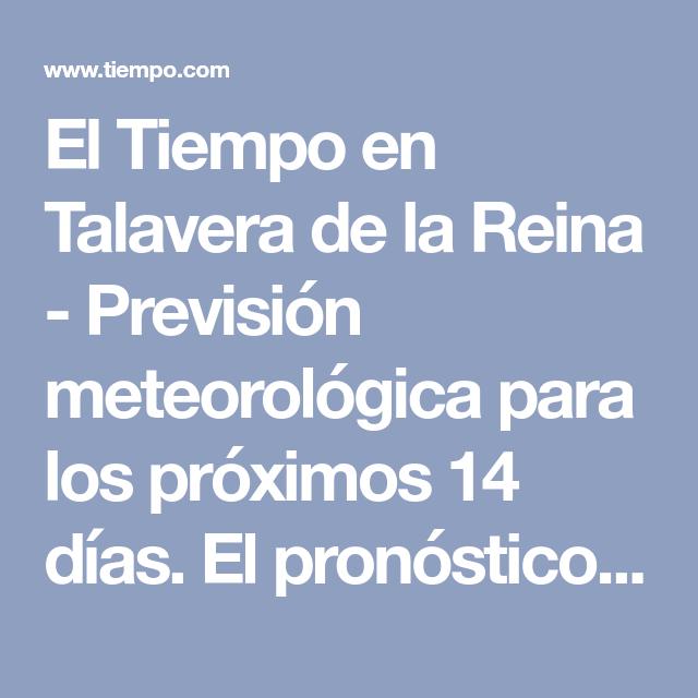 El Tiempo En Talavera De La Reina Previsión Meteorológica Para Los Próximos 14 Días El Pronóstico Del Tiemp Pronóstico Del Tiempo Meteorologico Meteorología