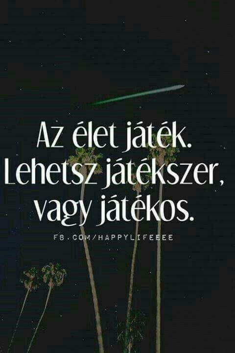 az élet játék idézetek Pin by Eszter Tóth on Idezetek | Amused quotes, Hungarian quotes