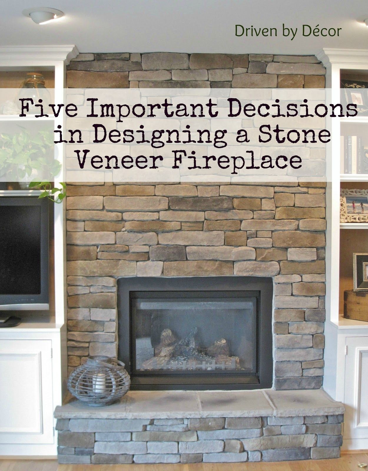 Superieur Five Important Decisions In Designing A Stone Veneer Fireplace   Driven By  Decor