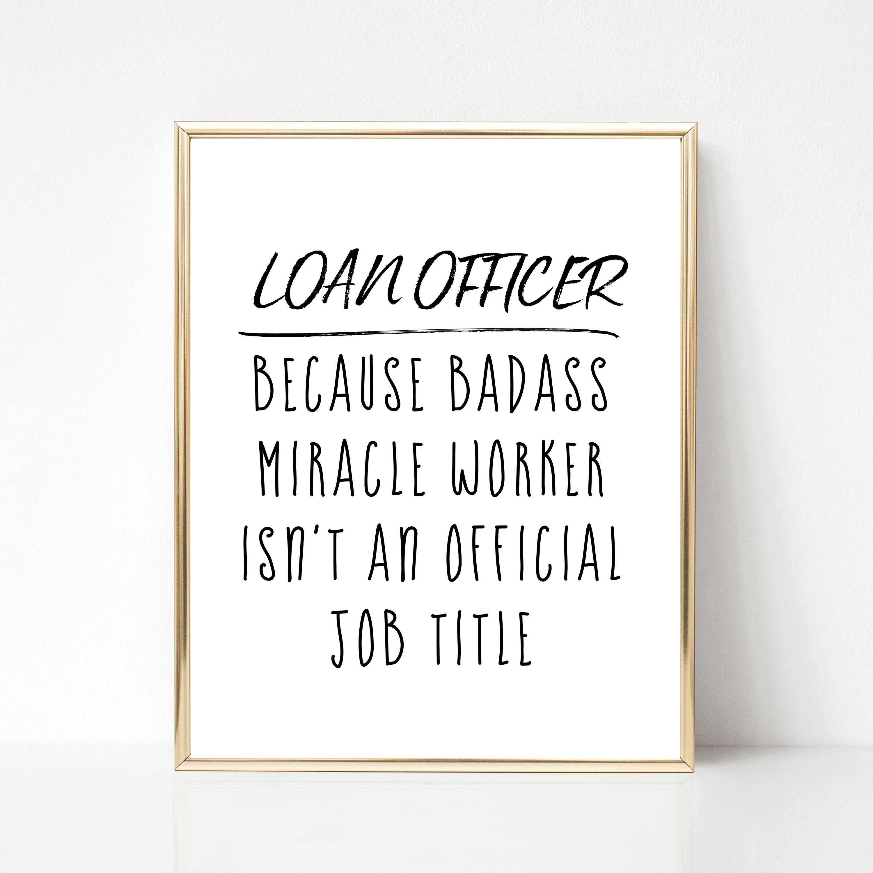Loan Officer Because Badass Miracle Worker Isn T An Official Job Title Realtor Quote Loan Officer Quote Loan Officer Mortgage Marketing Mortgage Quotes