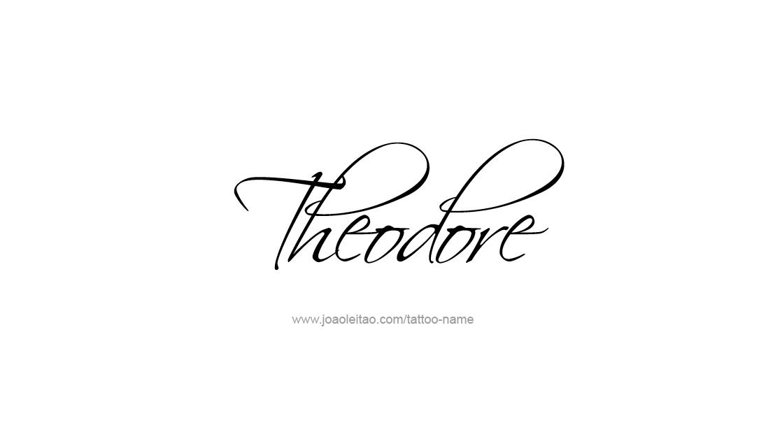Theodore Name Tattoo Designs Name Tattoos Tattoos Name Tattoo Designs